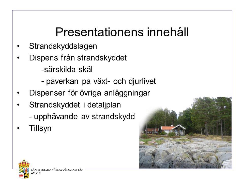 2014-07-01 Presentationens innehåll •Strandskyddslagen •Dispens från strandskyddet -särskilda skäl - påverkan på växt- och djurlivet •Dispenser för öv