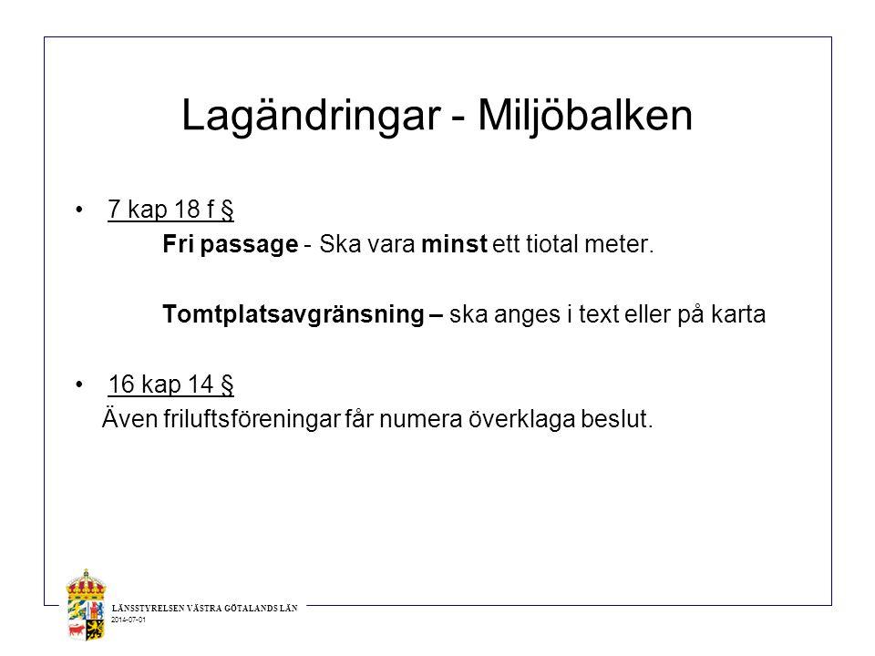 LÄNSSTYRELSEN VÄSTRA GÖTALANDS LÄN 2014-07-01 Lagändringar - Miljöbalken •7 kap 18 f § Fri passage - Ska vara minst ett tiotal meter. Tomtplatsavgräns