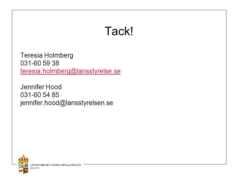 LÄNSSTYRELSEN VÄSTRA GÖTALANDS LÄN 2014-07-01 Tack! Teresia Holmberg 031-60 59 38 teresia.holmberg@lansstyrelse.se Jennifer Hood 031-60 54 85 jennifer
