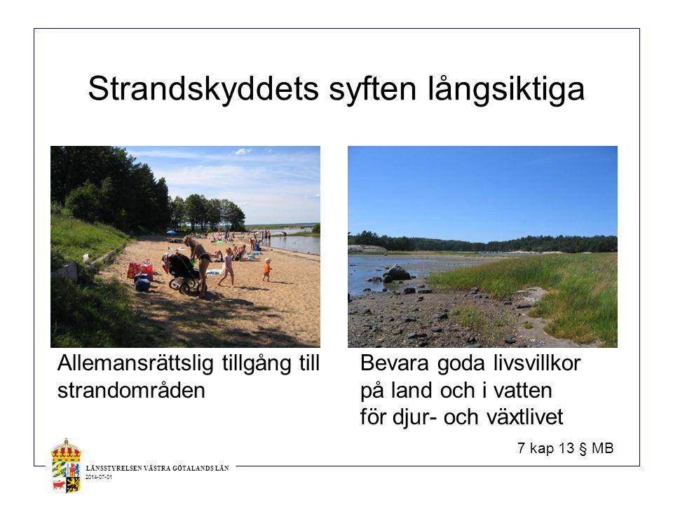 LÄNSSTYRELSEN VÄSTRA GÖTALANDS LÄN 2014-07-01 Omfattning Generellt : 100 meter Anpassat : 0-300 meter Utvidgat strandskydd: Översynen ska vara klar 31 dec 2014.
