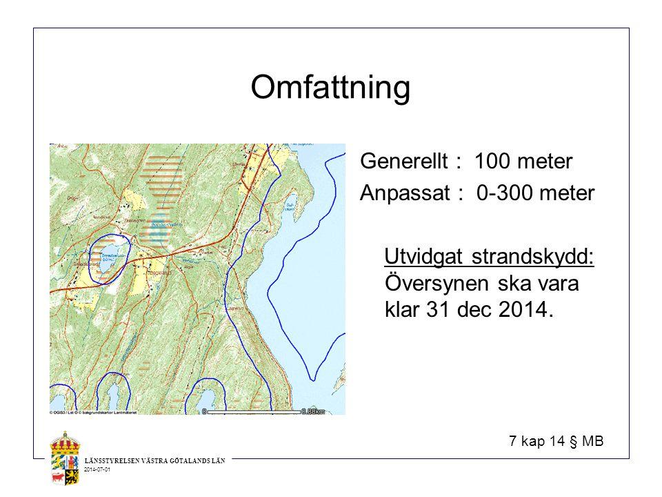 LÄNSSTYRELSEN VÄSTRA GÖTALANDS LÄN 2014-07-01 Omfattning Generellt : 100 meter Anpassat : 0-300 meter Utvidgat strandskydd: Översynen ska vara klar 31