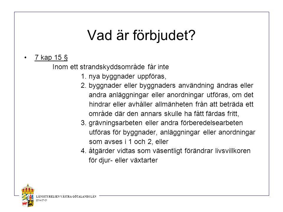 LÄNSSTYRELSEN VÄSTRA GÖTALANDS LÄN 2014-07-01 Vad är förbjudet? •7 kap 15 § Inom ett strandskyddsområde får inte 1. nya byggnader uppföras, 2. byggnad
