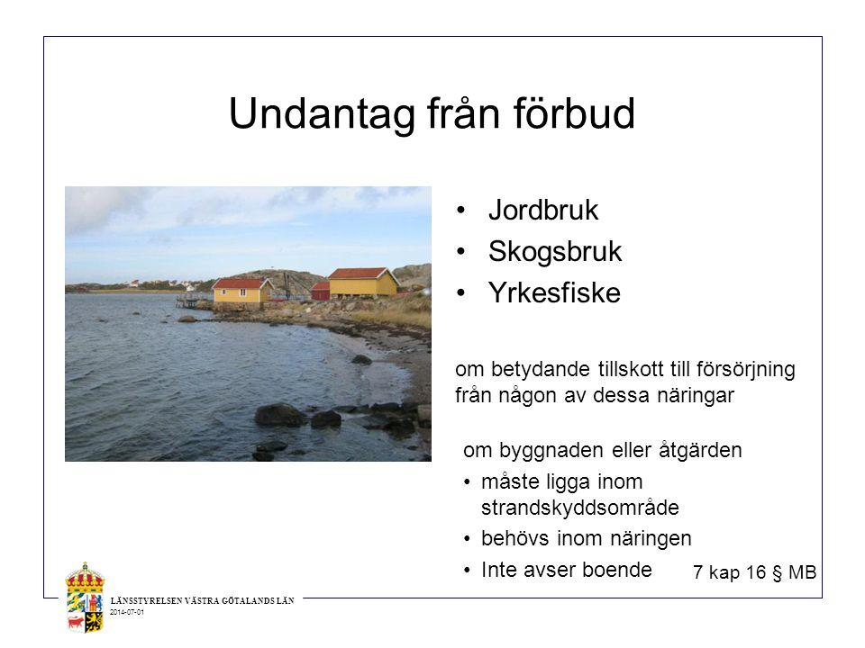 LÄNSSTYRELSEN VÄSTRA GÖTALANDS LÄN 2014-07-01 Undantag från förbud •Jordbruk •Skogsbruk •Yrkesfiske om byggnaden eller åtgärden •måste ligga inom stra