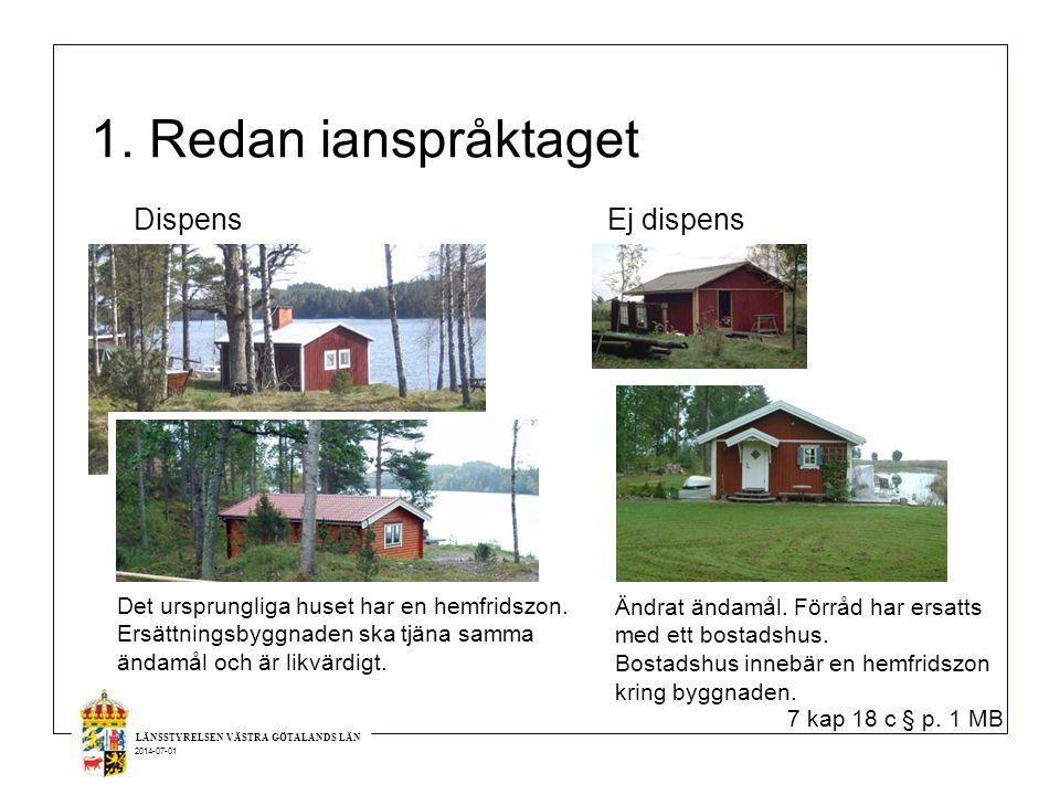LÄNSSTYRELSEN VÄSTRA GÖTALANDS LÄN 2014-07-01 1. Redan ianspråktaget Det ursprungliga huset har en hemfridszon. Ersättningsbyggnaden ska tjäna samma ä