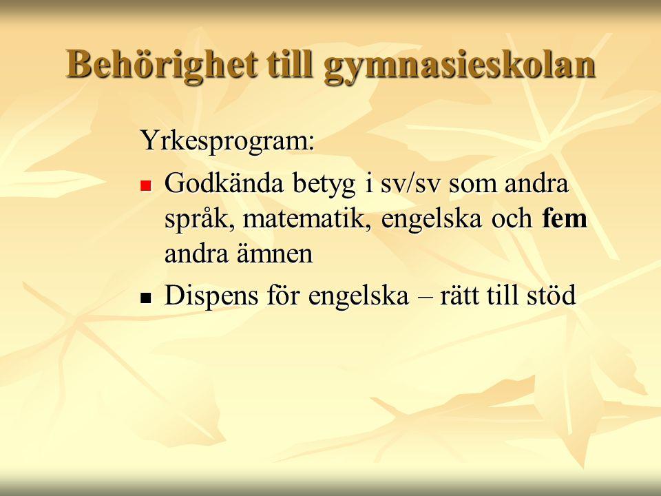 Behörighet till gymnasieskolan Yrkesprogram:  Godkända betyg i sv/sv som andra språk, matematik, engelska och fem andra ämnen  Dispens för engelska