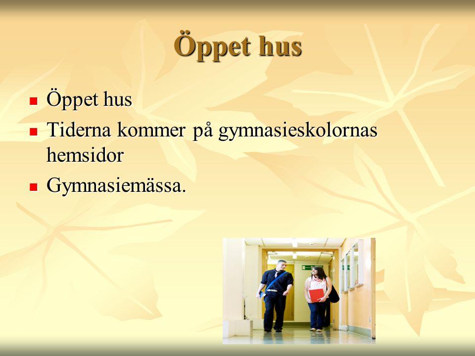 Öppet hus  Öppet hus  Tiderna kommer på gymnasieskolornas hemsidor  Gymnasiemässa.