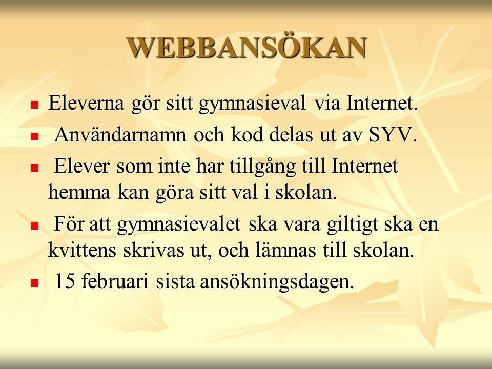 WEBBANSÖKAN  Eleverna gör sitt gymnasieval via Internet.  Användarnamn och kod delas ut av SYV.  Elever som inte har tillgång till Internet hemma k