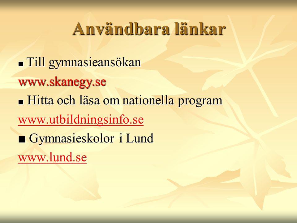 Användbara länkar ■ Till gymnasieansökan www.skanegy.se ■ Hitta och läsa om nationella program www.utbildningsinfo.se ■ Gymnasieskolor i Lund www.lund