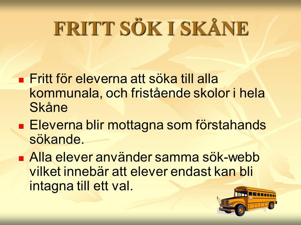 FRITT SÖK I SKÅNE   Fritt för eleverna att söka till alla kommunala, och fristående skolor i hela Skåne   Eleverna blir mottagna som förstahands s