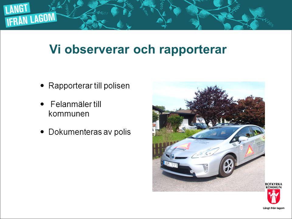 Vi observerar och rapporterar  Rapporterar till polisen  Felanmäler till kommunen  Dokumenteras av polis