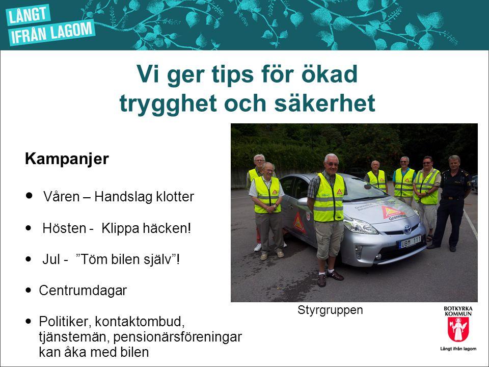 """Vi ger tips för ökad trygghet och säkerhet Kampanjer  Våren – Handslag klotter  Hösten - Klippa häcken!  Jul - """"Töm bilen själv""""!  Centrumdagar """
