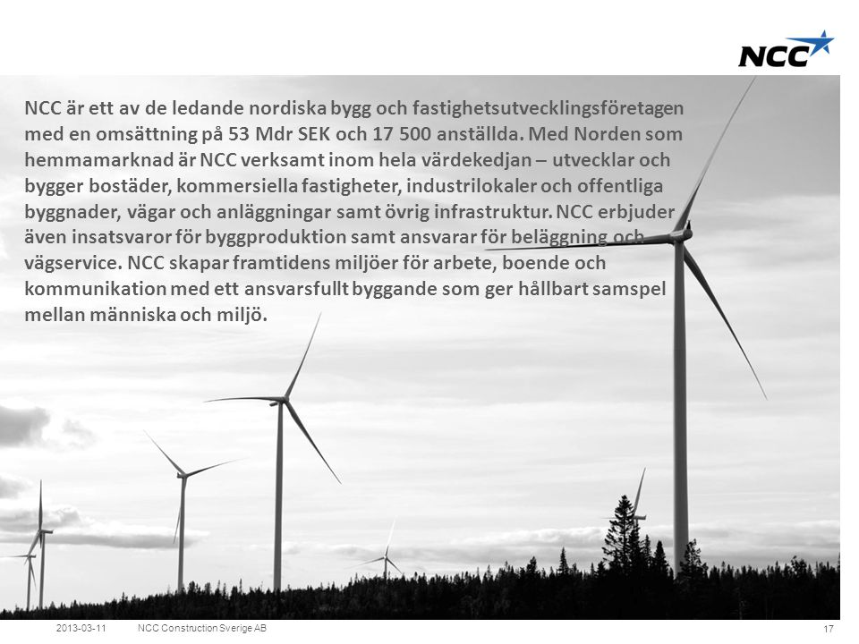 Title slide Click on the picture icon to change photo 2013-03-11NCC Construction Sverige AB 17 NCC är ett av de ledande nordiska bygg och fastighetsut