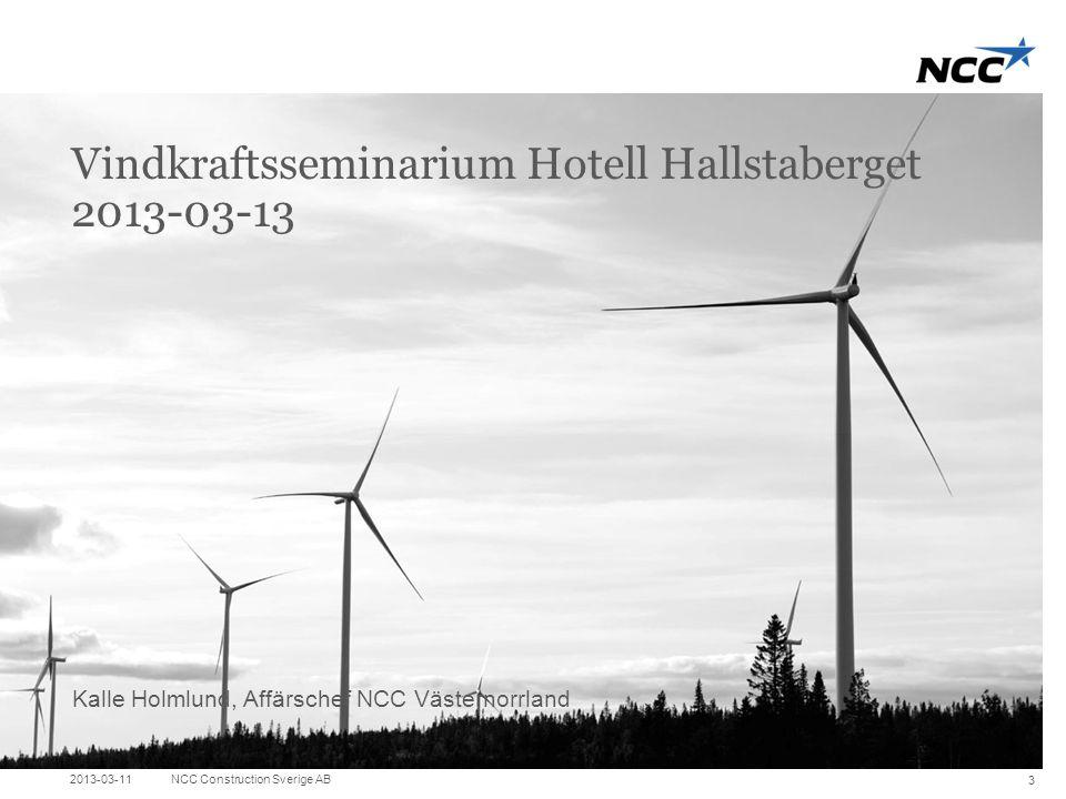 Title and content Agenda 1.NCC i korthet 2.Vindparker •Jädraås •Solberg •Blaiken •Åmliden •Björhöjden/Ögonfägnad 3.Hur säljer man till NCC 4.Frågor 2013-03-11NCC Construction Sverige AB 4
