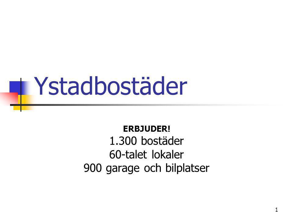 1 Ystadbostäder ERBJUDER! 1.300 bostäder 60-talet lokaler 900 garage och bilplatser