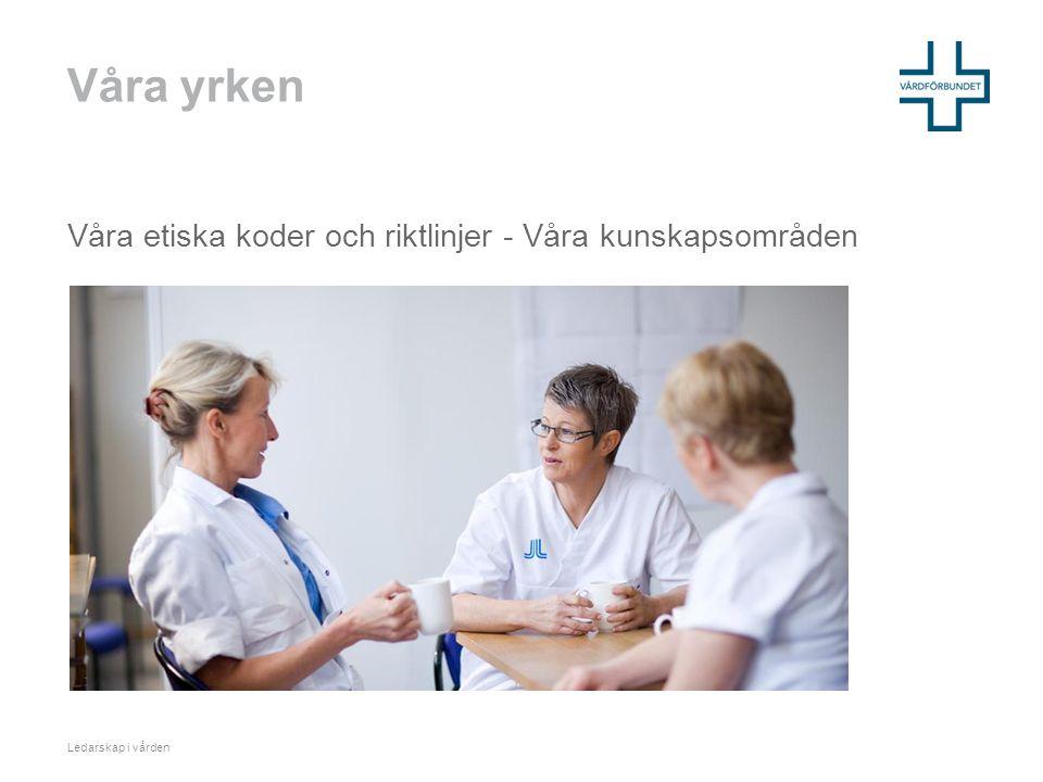 Våra yrken Våra etiska koder och riktlinjer - Våra kunskapsområden Ledarskap i vården