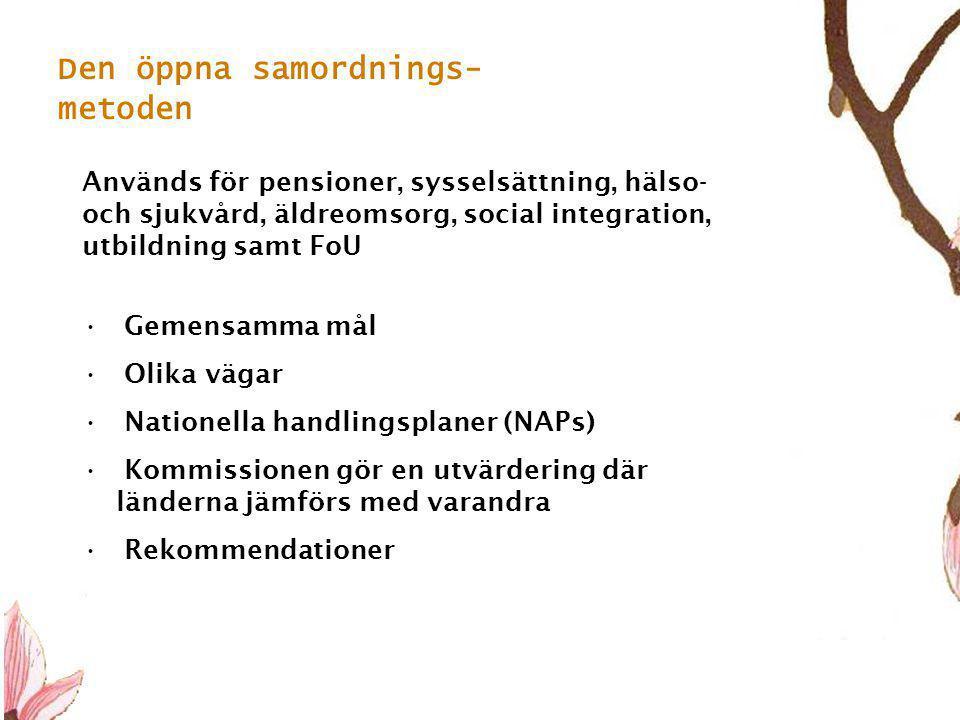 4 Den öppna samordnings- metoden Används för pensioner, sysselsättning, hälso- och sjukvård, äldreomsorg, social integration, utbildning samt FoU • Gemensamma mål • Olika vägar • Nationella handlingsplaner (NAPs) • Kommissionen gör en utvärdering där länderna jämförs med varandra • Rekommendationer