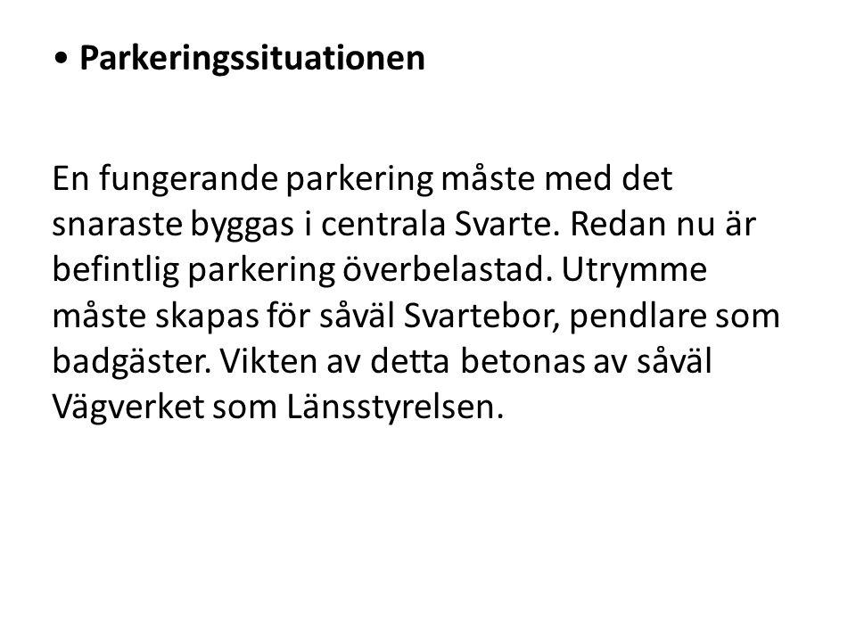 • Parkeringssituationen En fungerande parkering måste med det snaraste byggas i centrala Svarte.