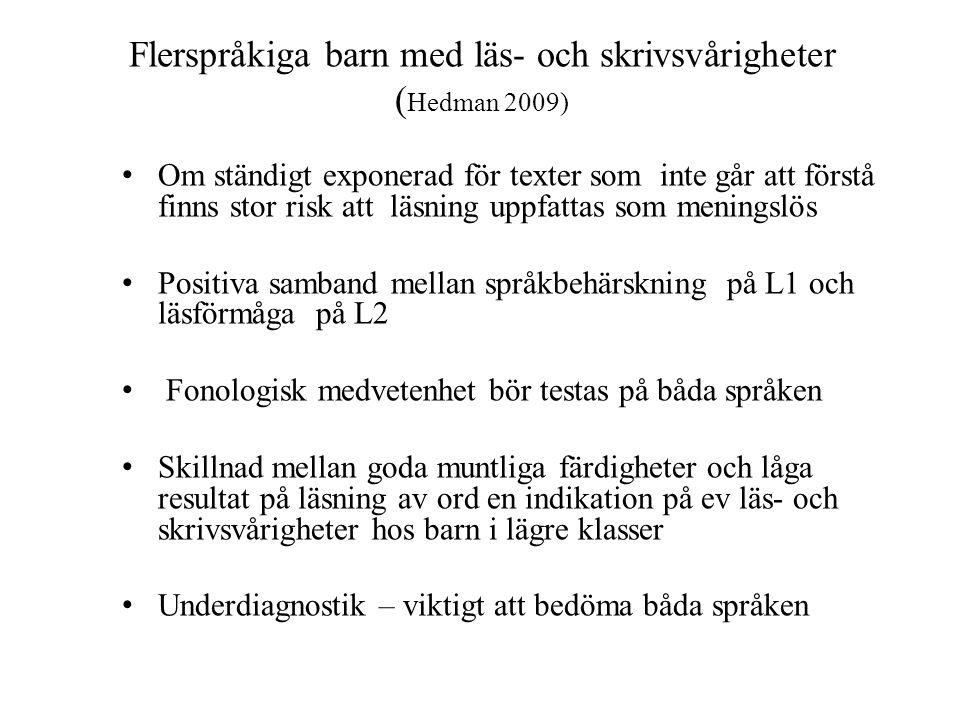 Flerspråkiga barn med läs- och skrivsvårigheter ( Hedman 2009) • Om ständigt exponerad för texter som inte går att förstå finns stor risk att läsning