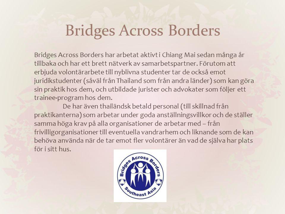 Bridges Across Borders Bridges Across Borders har arbetat aktivt i Chiang Mai sedan många år tillbaka och har ett brett nätverk av samarbetspartner. F