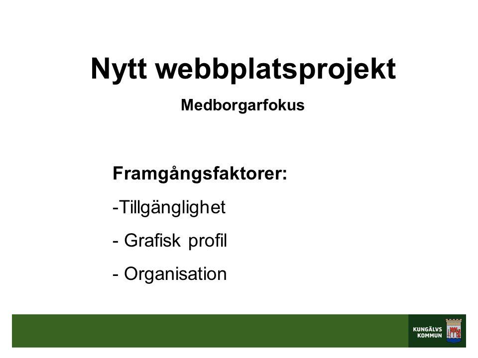 Nytt webbplatsprojekt Medborgarfokus Framgångsfaktorer: -Tillgänglighet - Grafisk profil - Organisation