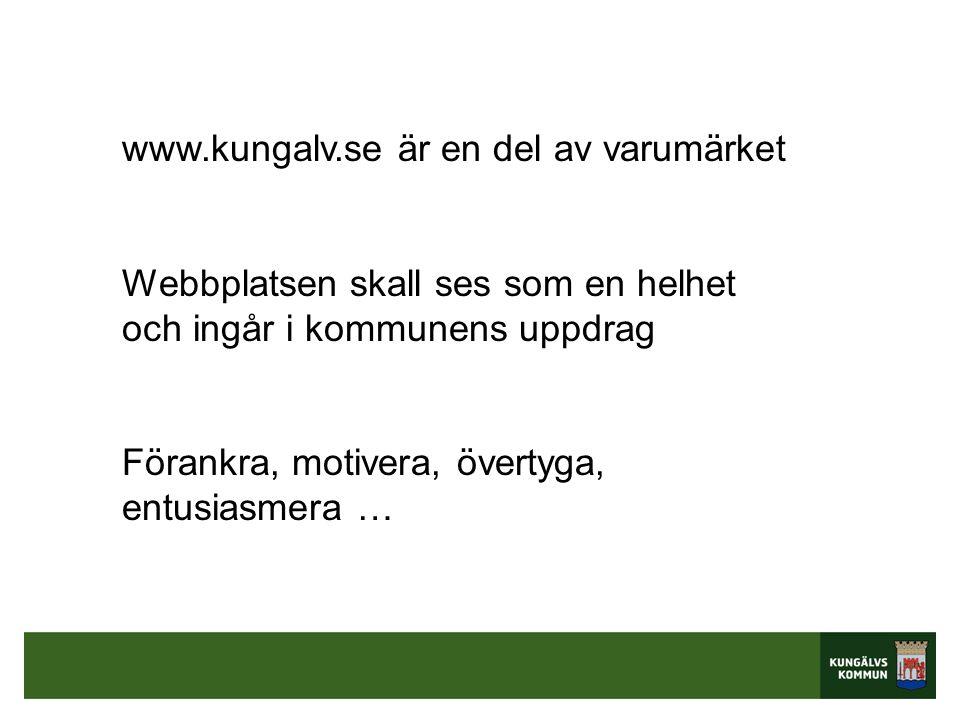 www.kungalv.se är en del av varumärket Webbplatsen skall ses som en helhet och ingår i kommunens uppdrag Förankra, motivera, övertyga, entusiasmera …