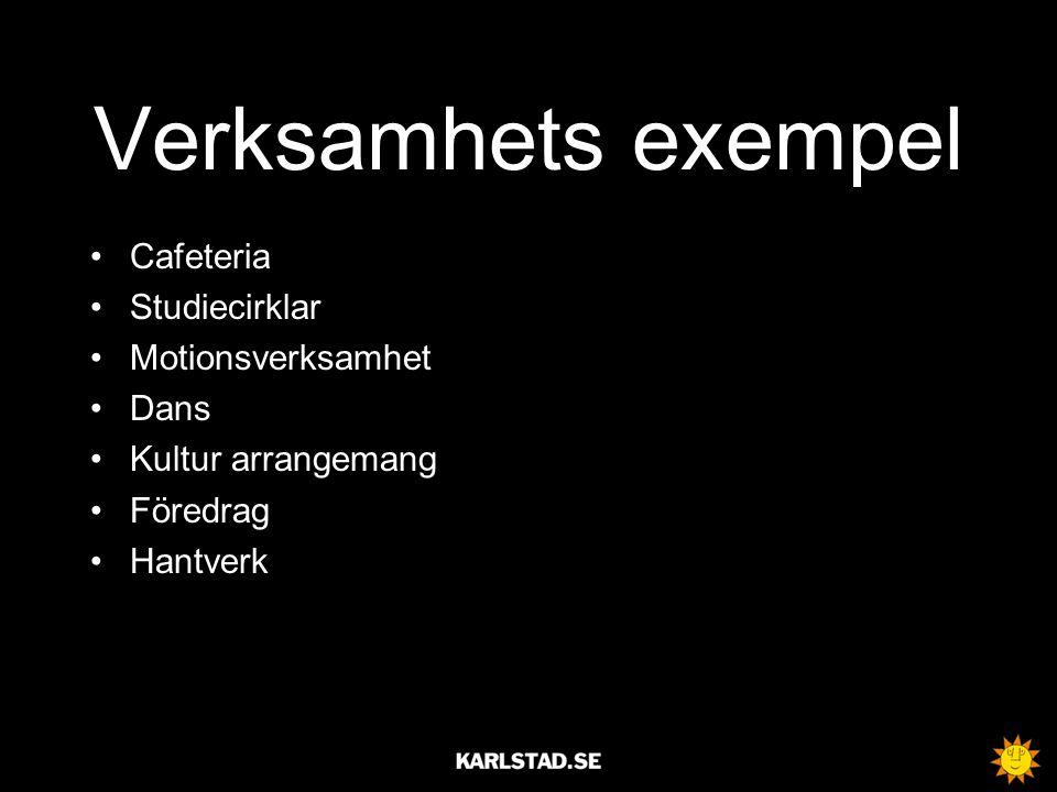 Verksamhets exempel •Cafeteria •Studiecirklar •Motionsverksamhet •Dans •Kultur arrangemang •Föredrag •Hantverk