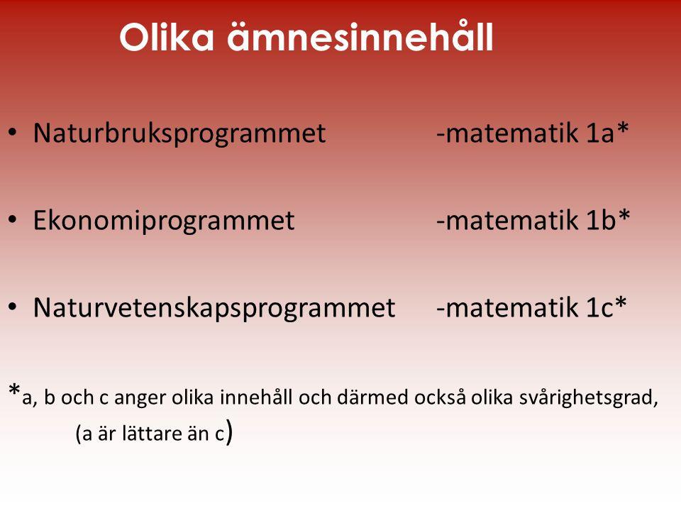 Olika ämnesinnehåll • Naturbruksprogrammet -matematik 1a* • Ekonomiprogrammet -matematik 1b* • Naturvetenskapsprogrammet -matematik 1c* * a, b och c a