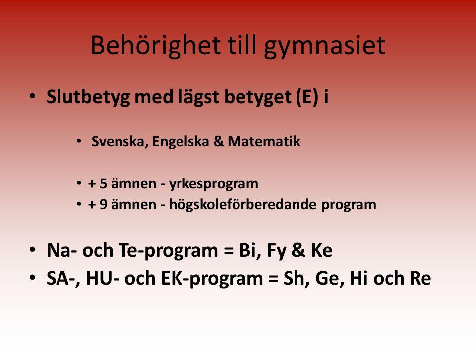 Behörighet till gymnasiet • Slutbetyg med lägst betyget (E) i • Svenska, Engelska & Matematik • + 5 ämnen - yrkesprogram • + 9 ämnen - högskoleförbere