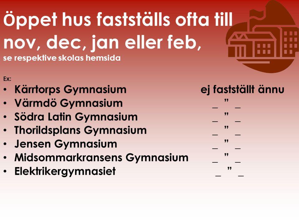 Ö ppet hus fastställs ofta till nov, dec, jan eller feb, se respektive skolas hemsida Ex: • Kärrtorps Gymnasium ej fastställt ännu • Värmdö Gymnasium_