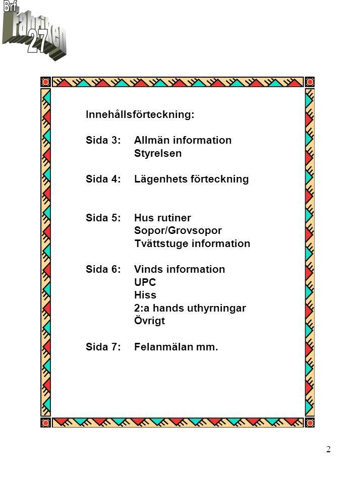 3 Allmän Information: Välkommen!..till Bostadsrättsföreningen Fabriken 27.