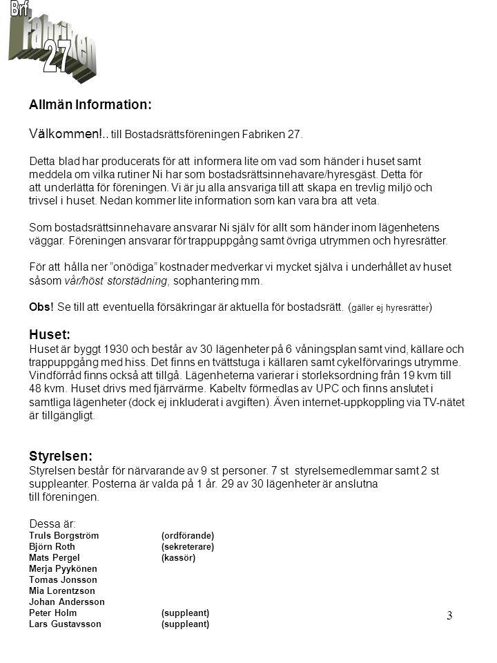4 Lägenhetsförteckning: ( Uppdelad i våningsplan) LghNamn(B)ostadsrätt/(H)yresrätt NB 1.Leif LarssonB 2.Dag WennerströmH 3.Gunvor JohanssonB 4.Mats Pergel B 5.Bengt-Göran MårtenssonB PL 1 6.Truls BorgströmB 7.Annika NentzelB 8.Henrik Ohlin B 9.Sven DraganjaB 10.Christian WeibullB PL 2 11.Anne Yli-HynniläB 12.Katarina TegströmB 13.Tina ArfwidssonB 14.Merja PyykönenB 15.Lars GustafssonB PL 3 16.Kristina ForsellB 17.Elin MalmströmB 18.Acasso Music AB (Osslund)B 19.Tomas JonssonB 20.Åsa LindefeltB PL 4 21.Rolf Eriksson(Sandegård)B 22.Maria MohlinB 23.Margareta AnderssonB 24.Björn RothB 25.Mia LorentzsonB PL 5 26.Peter HolmB 27.David GötemanB 28.Johan AnderssonB 29.Gunnar HellströmB 30.Åsa GustavssonB