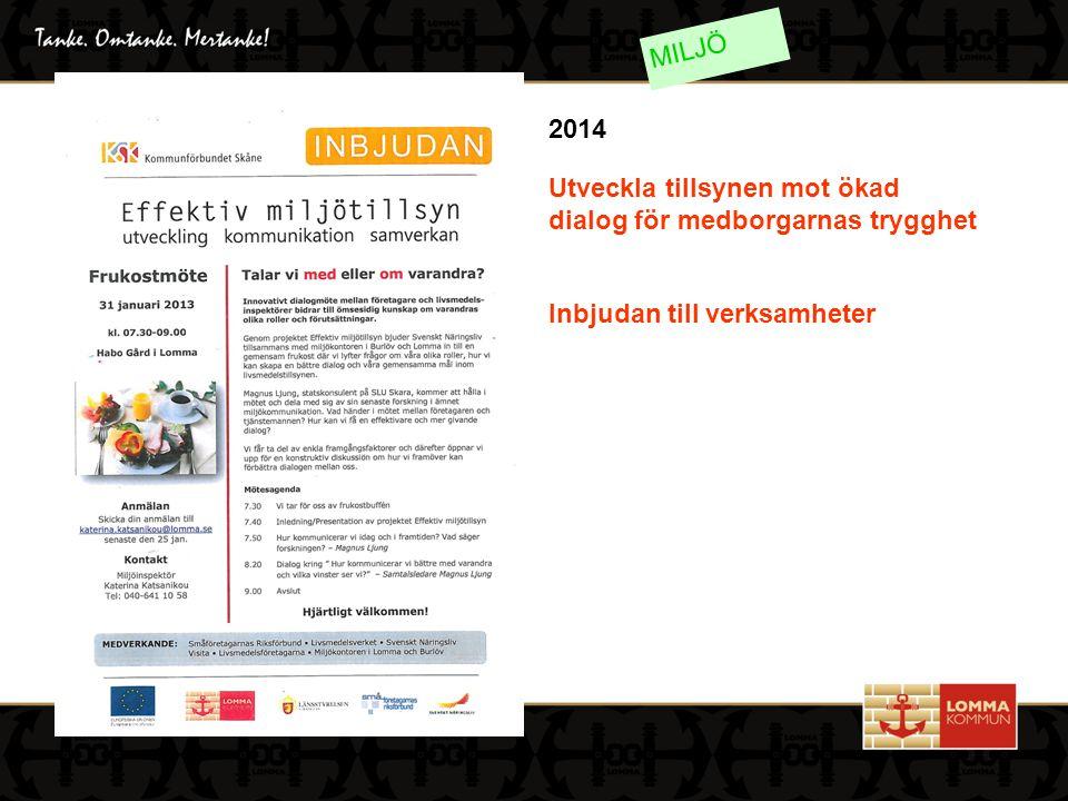Utveckla tillsynen mot ökad dialog för medborgarnas trygghet Inbjudan till verksamheter MILJÖ 2014