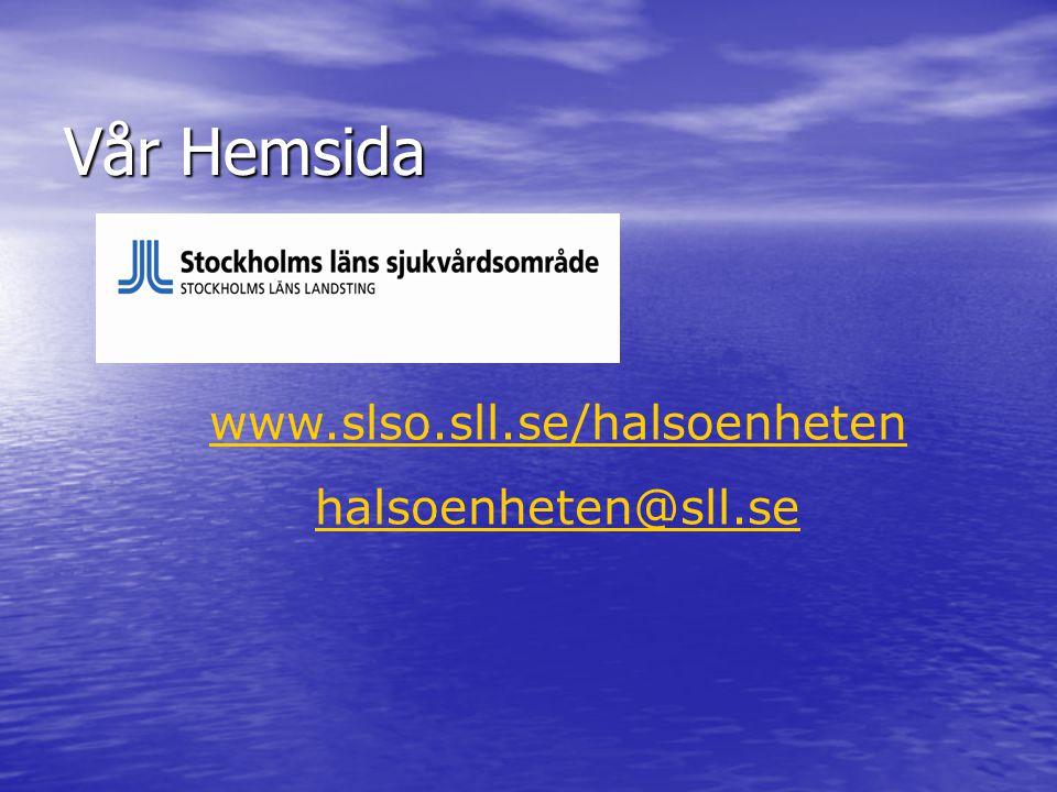Vår Hemsida www.slso.sll.se/halsoenheten halsoenheten@sll.se
