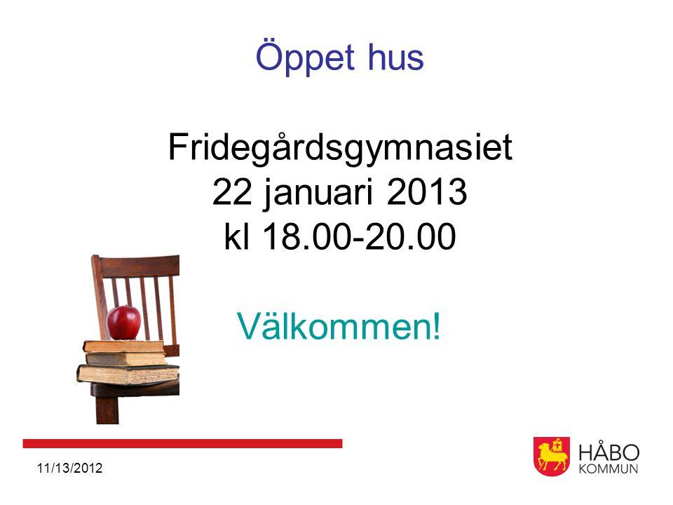 11/13/2012 Öppet hus Fridegårdsgymnasiet 22 januari 2013 kl 18.00-20.00 Välkommen!