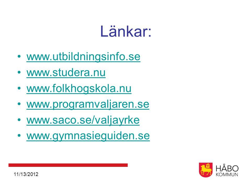 11/13/2012 Länkar: •www.utbildningsinfo.sewww.utbildningsinfo.se •www.studera.nuwww.studera.nu •www.folkhogskola.nuwww.folkhogskola.nu •www.programvaljaren.sewww.programvaljaren.se •www.saco.se/valjayrkewww.saco.se/valjayrke •www.gymnasieguiden.sewww.gymnasieguiden.se
