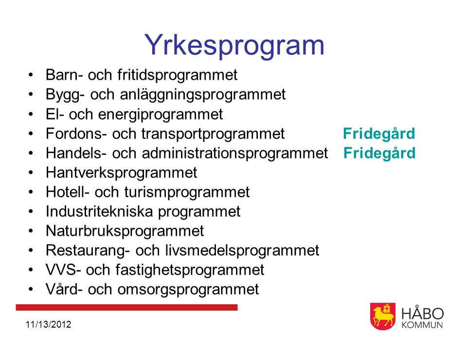 11/13/2012 Behörighet till programmen: Högskoleförberedande program •Minst E i 12 ämnen inkl SV/SVA, EN, MA •för EK, HU, SA behövs SO-ämnen •för NA, TE behövs NO- ämnen Yrkesprogram •Minst E i 8 ämnen inkl SV/SVA, EN, MA Ventil för engelska