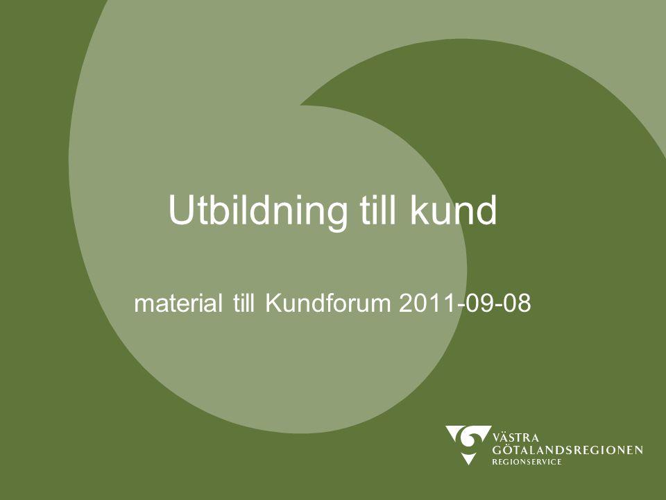 Utbildning till kund material till Kundforum 2011-09-08