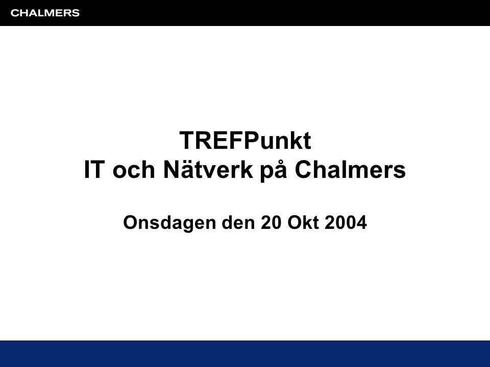 TREFPunkt IT och Nätverk på Chalmers Onsdagen den 20 Okt 2004