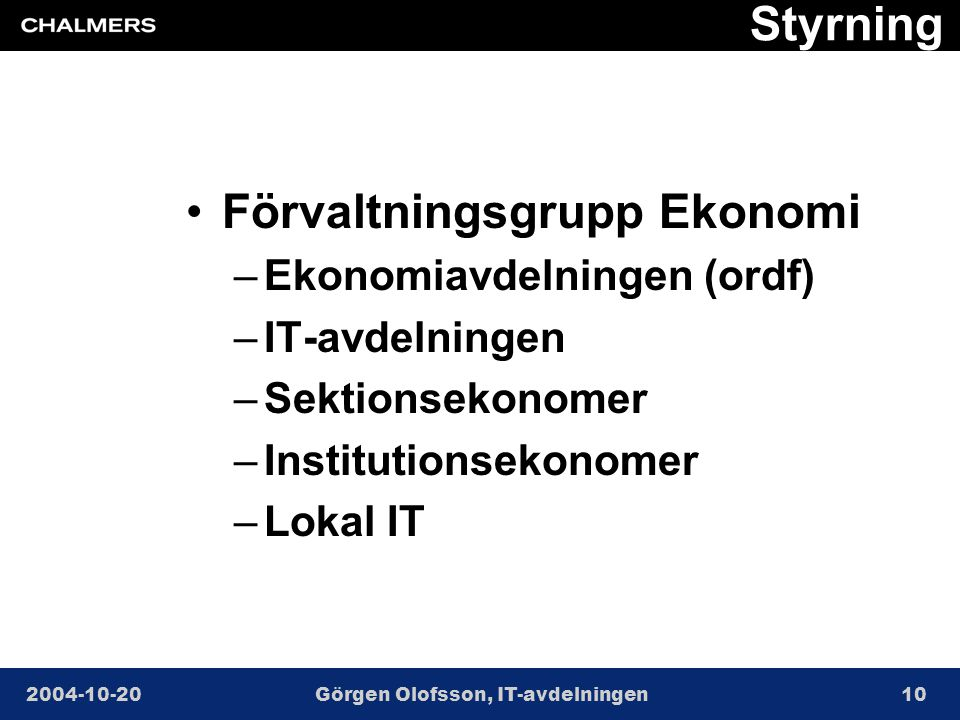 2004-10-20Görgen Olofsson, IT-avdelningen10 Styrning •Förvaltningsgrupp Ekonomi –Ekonomiavdelningen (ordf) –IT-avdelningen –Sektionsekonomer –Institutionsekonomer –Lokal IT