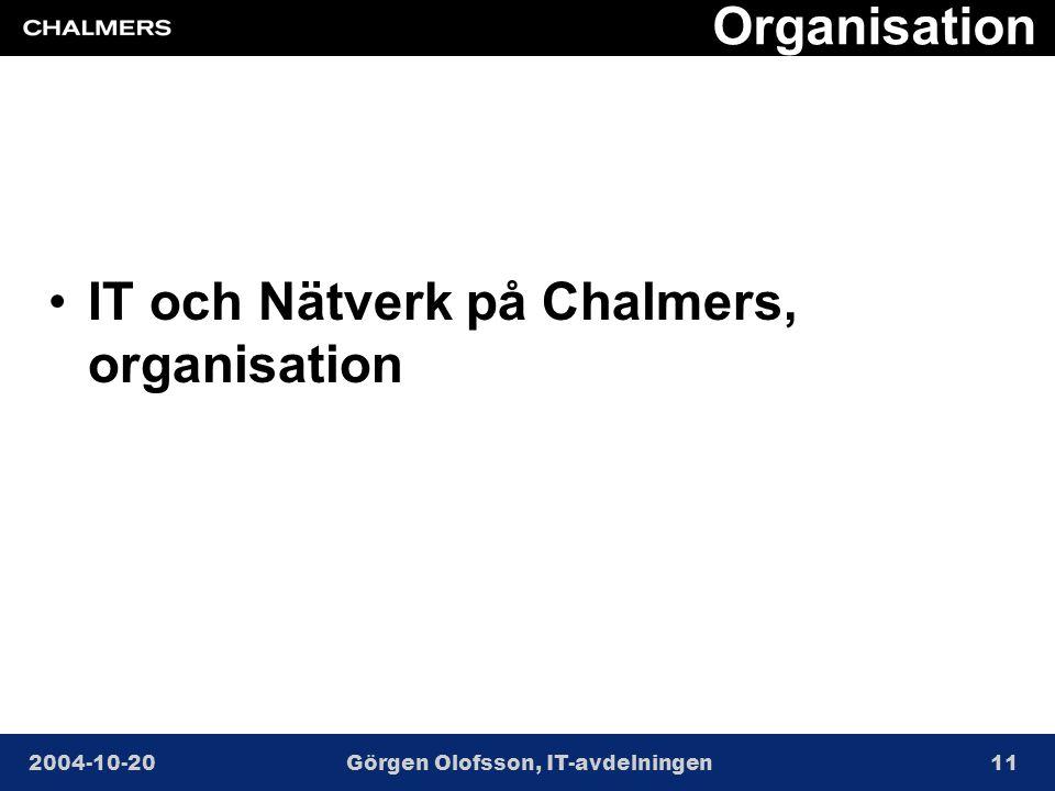 2004-10-20Görgen Olofsson, IT-avdelningen11 Organisation •IT och Nätverk på Chalmers, organisation
