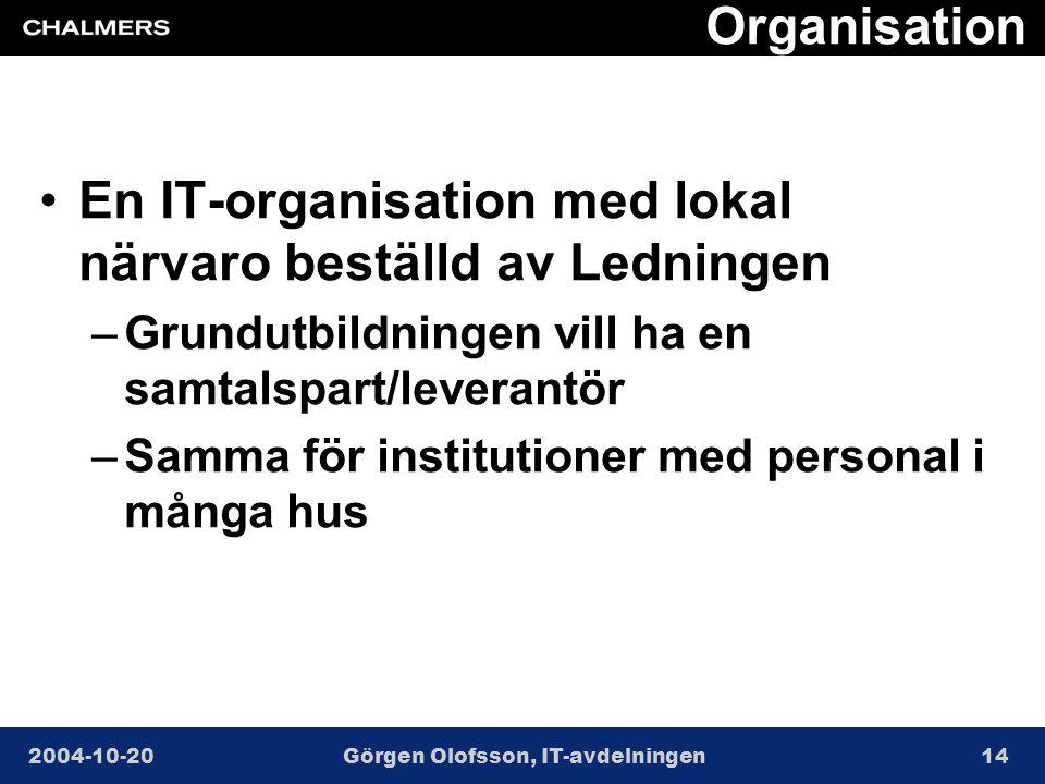 2004-10-20Görgen Olofsson, IT-avdelningen14 Organisation •En IT-organisation med lokal närvaro beställd av Ledningen –Grundutbildningen vill ha en samtalspart/leverantör –Samma för institutioner med personal i många hus