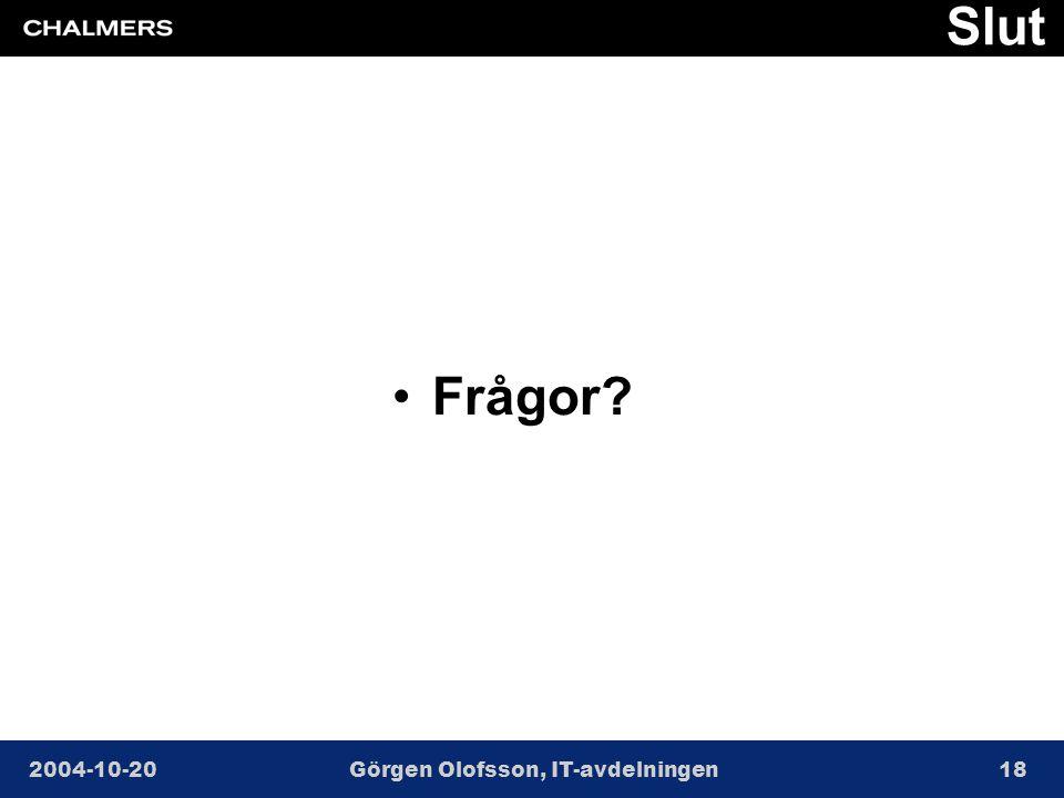2004-10-20Görgen Olofsson, IT-avdelningen18 Slut •Frågor