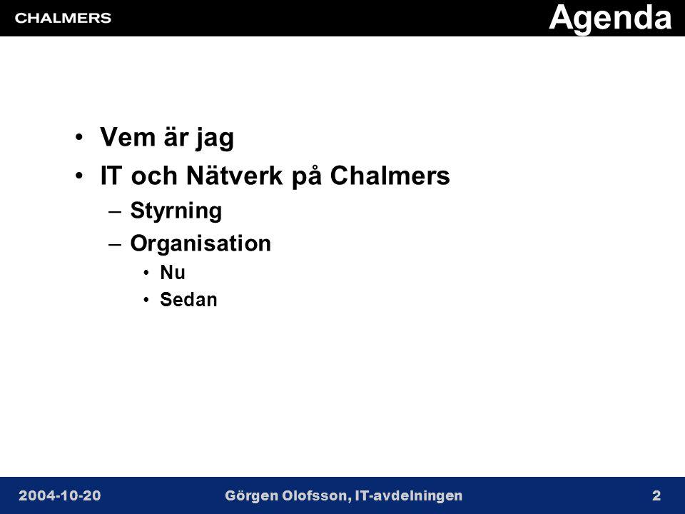 2004-10-20Görgen Olofsson, IT-avdelningen2 Agenda •Vem är jag •IT och Nätverk på Chalmers –Styrning –Organisation •Nu •Sedan