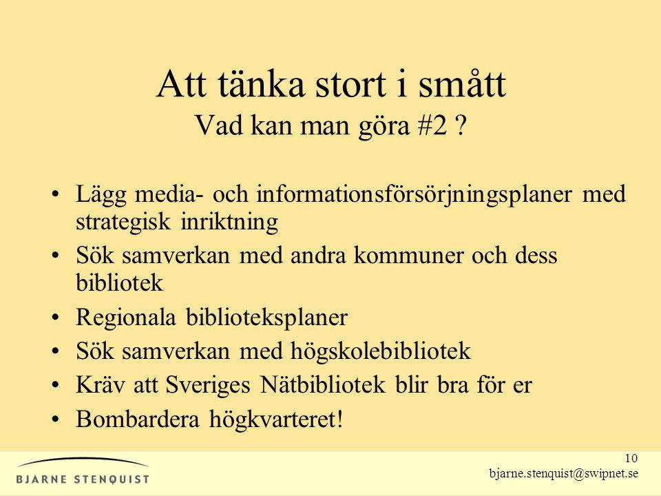 10 bjarne.stenquist@swipnet.se Att tänka stort i smått Vad kan man göra #2 ? •Lägg media- och informationsförsörjningsplaner med strategisk inriktning