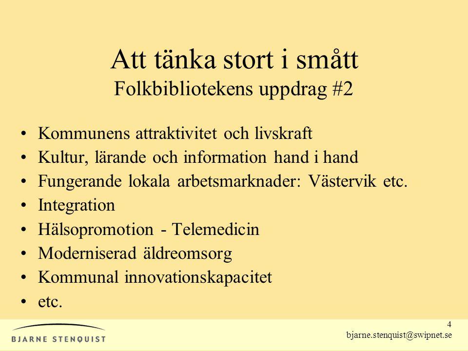 4 bjarne.stenquist@swipnet.se Att tänka stort i smått Folkbibliotekens uppdrag #2 •Kommunens attraktivitet och livskraft •Kultur, lärande och informat