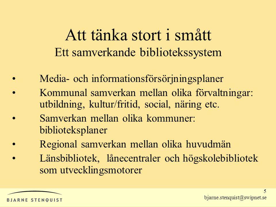 5 bjarne.stenquist@swipnet.se Att tänka stort i smått Ett samverkande bibliotekssystem •Media- och informationsförsörjningsplaner •Kommunal samverkan mellan olika förvaltningar: utbildning, kultur/fritid, social, näring etc.
