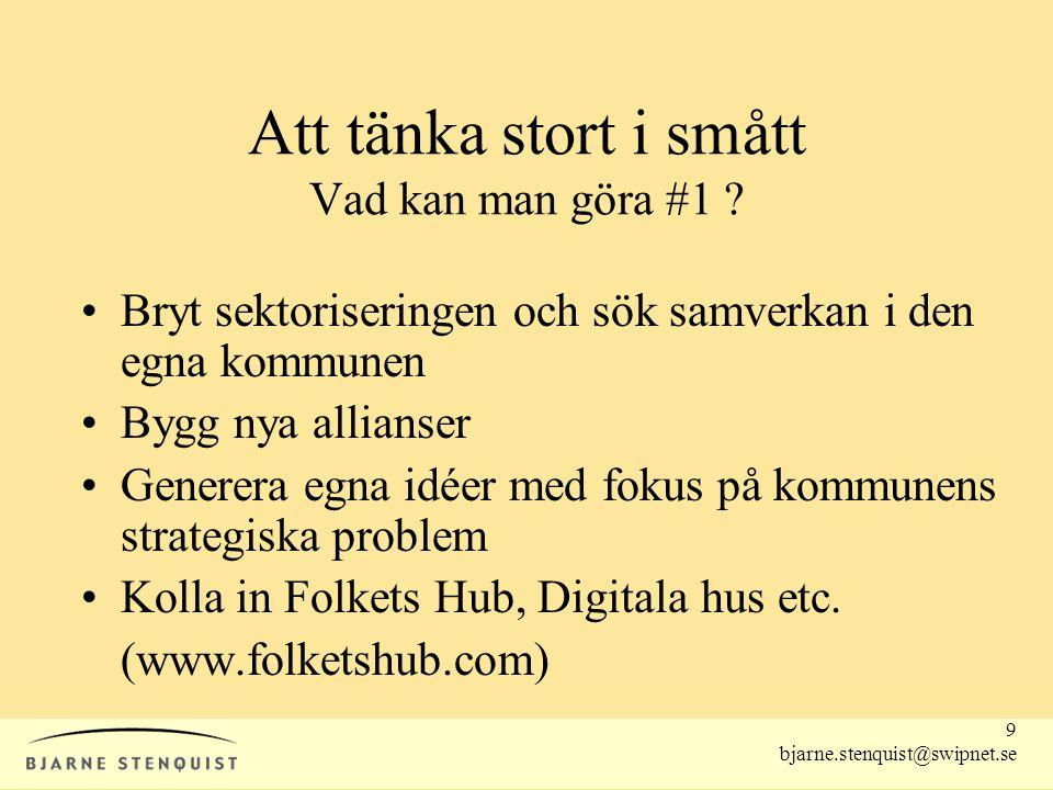 9 bjarne.stenquist@swipnet.se Att tänka stort i smått Vad kan man göra #1 ? •Bryt sektoriseringen och sök samverkan i den egna kommunen •Bygg nya alli