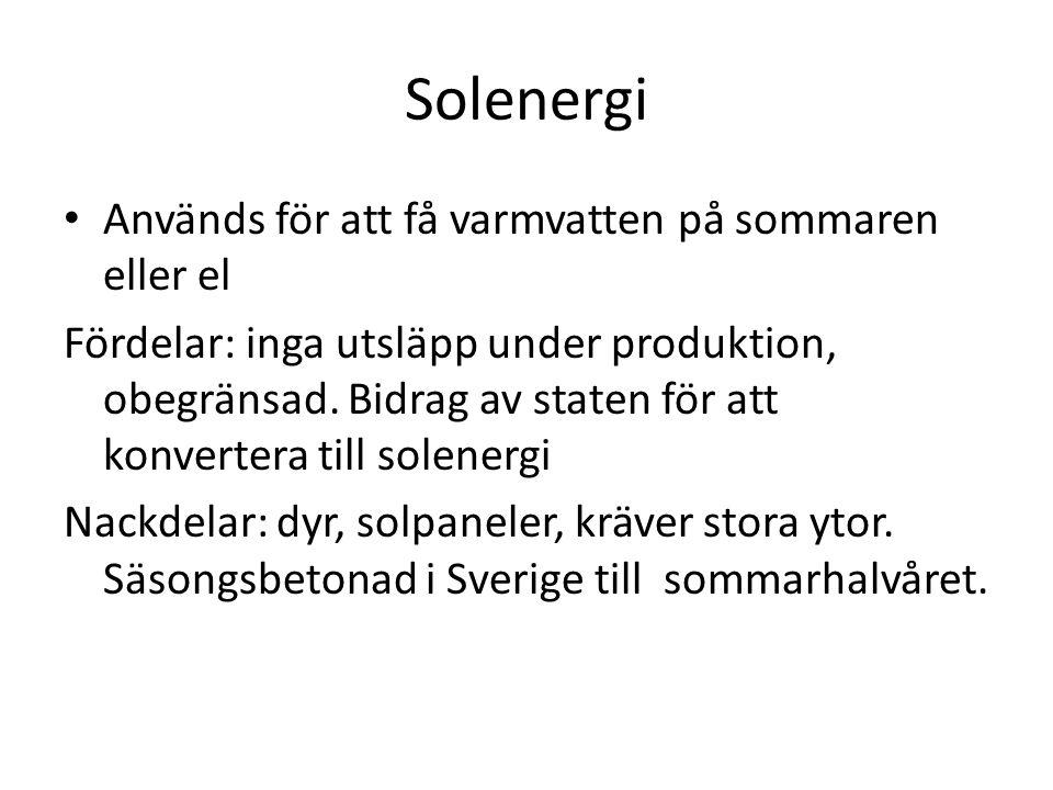 Solenergi • Används för att få varmvatten på sommaren eller el Fördelar: inga utsläpp under produktion, obegränsad. Bidrag av staten för att konverter