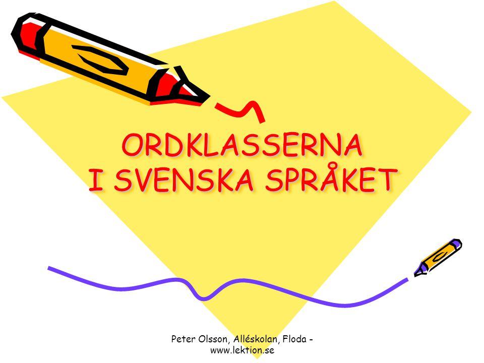 Peter Olsson, Alléskolan, Floda - www.lektion.se ORDKLASSERNA I SVENSKA SPRÅKET