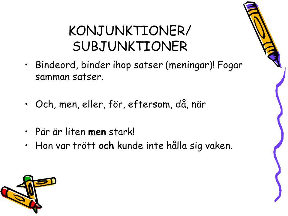 KONJUNKTIONER/ SUBJUNKTIONER •Bindeord, binder ihop satser (meningar).
